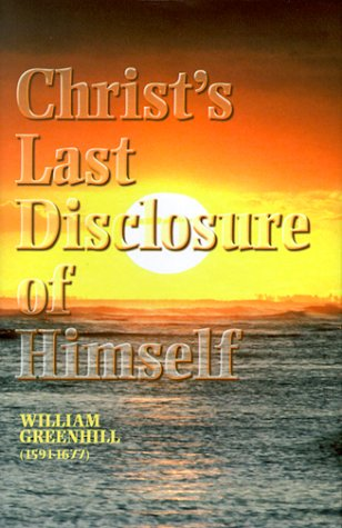 CHRISTS LAST DISCLOSURE OF HIM: From Revelation 22:16-17 (Puritan Writings)