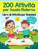 200 Attività per Scuola Materna - Libro di Attività per Bambini: Oltre 200 Pagine di Gio...