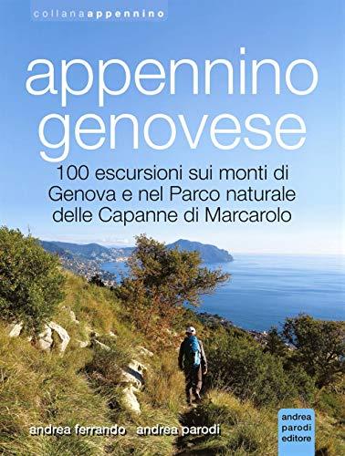Appennino genovese. 100 escursioni sui monti di Genova e nel...