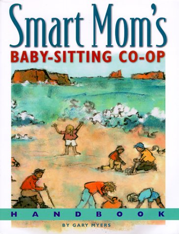 Download Smart Mom's Baby-Sitting Co-Op Handbook: How We Solved the Babysitter Puzzle 0967874807