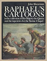 Raphael's Cartoons in the Collection of Her Majesty the Queen and the Tapestries for the Sistine Chapel