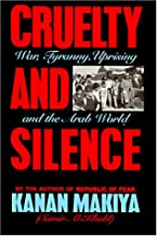 Cruelty and Silence: War, Tyranny, Uprising and the Arab World