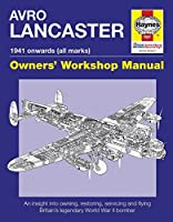 Avro Lancaster Manual 1941 onwards (all marks): An insight into restoring, servicing and flying Britain's legendary World War II bomber (Haynes Owner's Workshop Manual)