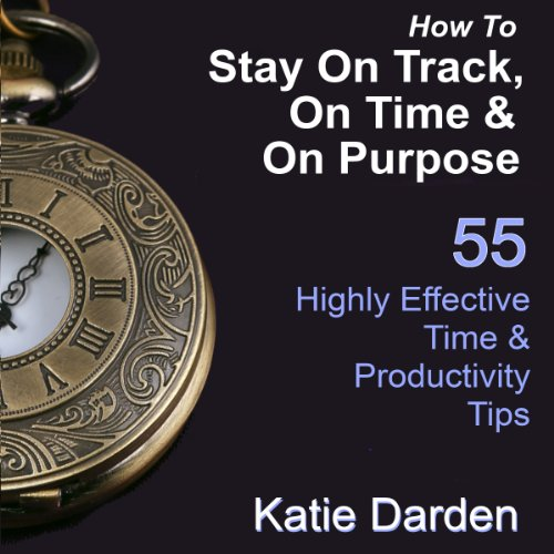 How to Stay on Track, on Time, and on Purpose audiobook cover art