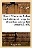 Manuel élémentaire de droit constitutionnel, à l'usage des étudiants en droit de 1ère année