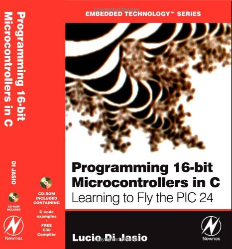 Programming 16-Bit PIC Microcontrollers in C: Learning to Fly the PIC24 with CDROM