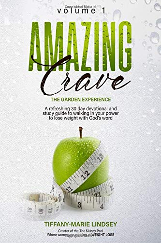 Amazing Crave: A refreshing 30 day weight loss devotional and study guide (Volume)