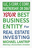 Your Best Business Entity For Real Estate Investing: LLC, S Corp, C Corp, Partnership, or DBA?