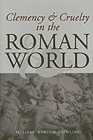 Clemency & Cruelty in the Roman World