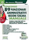 Concorso 89 funzionari amministrativi regione Toscana. Manuale. Teoria e quiz per tutte le...