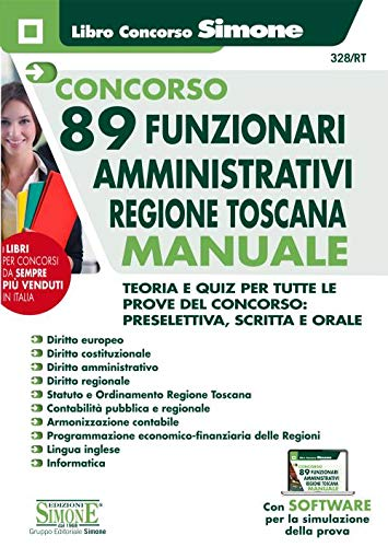 Concorso 89 funzionari amministrativi regione Toscana. Manuale. Teoria e quiz per tutte le prove del concorso: preselettiva, scritta e orale. Con software di simulazione