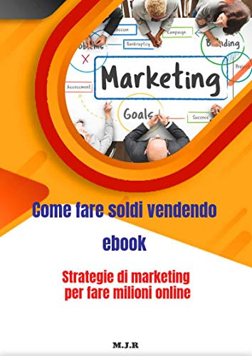 Come fare soldi vendendo Ebook su amzon kindle e-book: 11 chiavi per vendere con successo un ebook + REGALO!!! (Italian Edition)