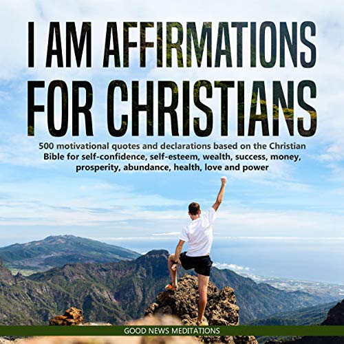 I AM Affirmations for Christians Audiobook By Good News Meditations cover art