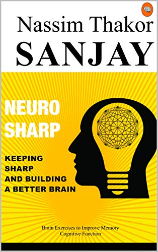 Neuro-Sharp: Keeping Sharp and building a better brain at Any Age With Brain Exercises to Improve Memory, Cognitive Function (English Edition)