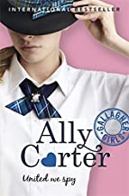 Gallagher Girls: 06: United We Spy by Ally Carter (2015-02-05)