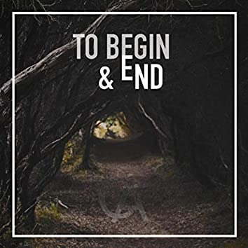 To Begin and End