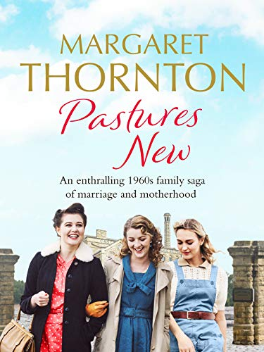 Pastures New: An enthralling 1960s family saga of marriage and motherhood (Northern Lives Book 3)