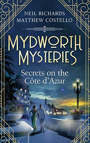 Mydworth Mysteries - Secrets on the Cote d'Azur (A Cosy Historical Mystery Series Book 8) by [Matthew Costello, Neil Richards]