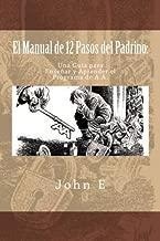El Manual de 12 Pasos del Padrino: Una Guia para Ensenar y Aprender el Programa (Spanish Edition)