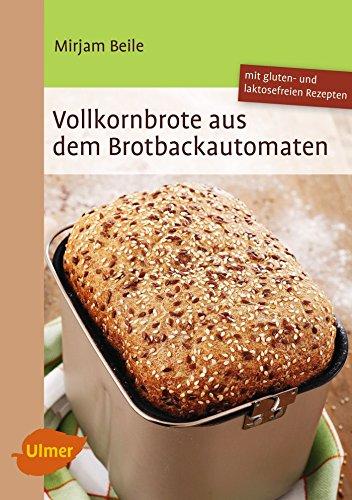 Vollkornbrote aus dem Brotbackautomaten von Mirjam Beile (11. Juni 2015) Broschiert