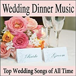 Various Artists Wedding Dinner Music Top Songs Of All Time Grooms Shower Reception