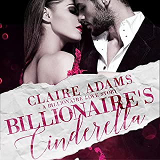 Billionaire's Cinderella: A Standalone Bad Boy Alpha Billionaire Romance Love Story      Billionaires Series, Book 3              By:                                                                                                                                 Claire Adams                               Narrated by:                                                                                                                                 Kae Marie Denino                      Length: 8 hrs and 14 mins     4 ratings     Overall 3.3