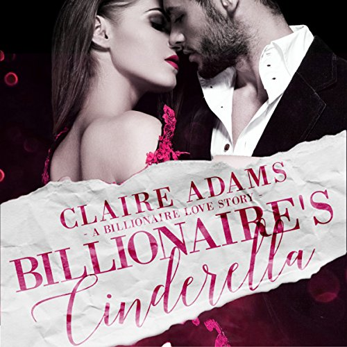 Billionaire's Cinderella: A Standalone Bad Boy Alpha Billionaire Romance Love Story cover art