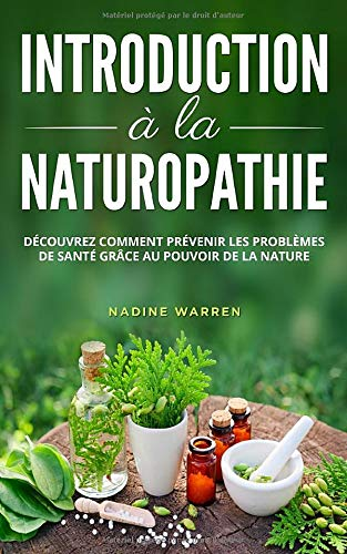 Introduction à la naturopathie: Découvrez comment prévenir les problèmes de santé grâce à la force de la nature