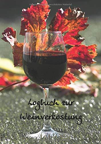 Logbuch zu Weinverkostung: Wein Tasting Notizbuch für jeden Liebhaber des vergorenen Traubensafts; A5 mit 100 Rezensionsseiten