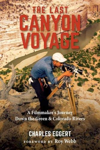 The Last Canyon Voyage: A Filmmaker's Journey Down the Green and Colorado Rivers