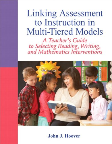Linking Assessment to Instruction in Multi-Tiered Models: A Teacher's Guide to Selecting, Reading, Writing, and Mathemat