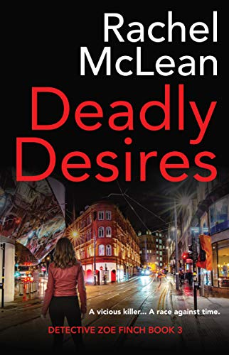 Deadly Desires (Detective Zoe Finch Book 3) by [Rachel McLean]
