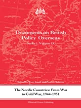The Nordic Countries: From War to Cold War, 1944-51: Documents on British Policy Overseas, Series I, Vol. IX (Whitehall Histories Book 9)