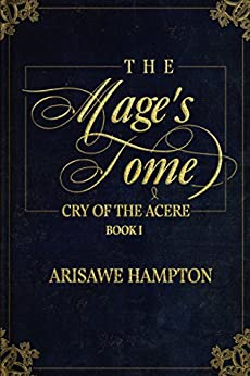 The Mage's Tome: Cry of the Acere Duology: Book I by [Arisawe Hampton]