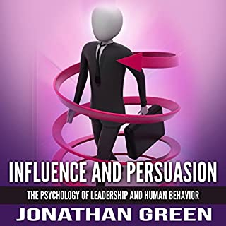 Influence and Persuasion: The Psychology of Leadership and Human Behavior audiobook cover art