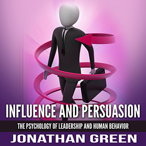 Influence and Persuasion: The Psychology of Leadership and Human Behavior Titelbild
