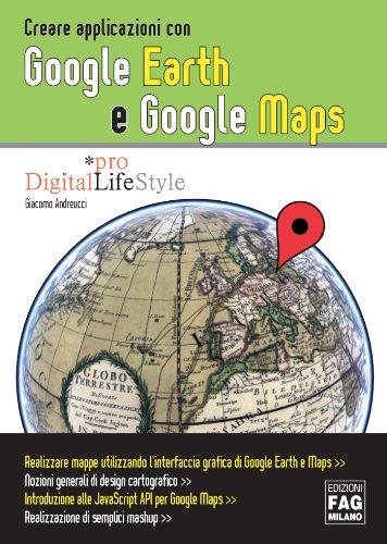 Creare applicazioni con Google Earth e Google Maps (Pro DigitalLifeStyle)