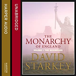 The Monarchy of England     The Beginnings              By:                                                                                                                                 David Starkey                               Narrated by:                                                                                                                                 Tim Pigott-Smith                      Length: 5 hrs and 15 mins     64 ratings     Overall 4.5