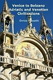 Venice to Bolzano - Adriatic and Venetian Civilization: Volume 2 (Weeklong trips in Italy) [Idioma Inglés]