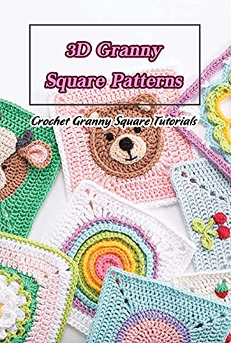 3D Granny Square Patterns: Crochet Granny Square Tutorials: Granny Squares Lovely Pattern (English Edition)