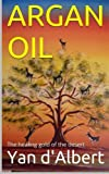 Argan Oil: The healing gold of the desert