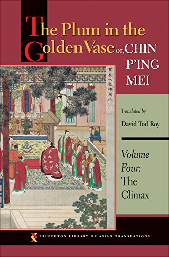The Plum in the Golden Vase or, Chin P'ing Mei, Volume Four: The Climax (Princeton Library of Asian Translations Book 60) (English Edition)