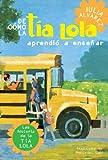De como tia Lola aprendio a ensenar (How Aunt Lola Learned to Teach Spanish Edition) (The Tia Lola Stories nº 2)