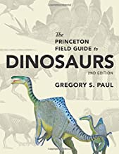 The Princeton Field Guide to Dinosaurs: Second Edition (Princeton Field Guides)