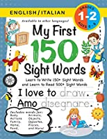 My First 150 Sight Words Workbook: (Ages 6-8) Bilingual (English / Italian) (Inglese / Italiano): Learn to Write 150 and Read 500 Sight Words (Body, Actions, Family, Food, Opposites, Numbers, Shapes, Jobs, Places, Nature, Weather, Time and More!)