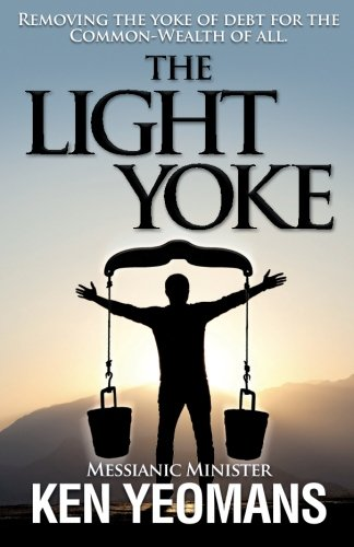 The Light Yoke: Debunking Banking - How to remove the heavy burden of bank debt with dividend payments to all citizens. (Volume 1)