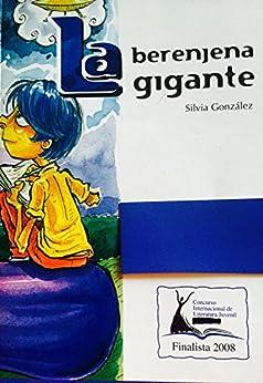 LA BERENJENA GIGANTE: novela para adolescentes (Spanish Edition) by [SILVIA GONZALEZ DELGADO]