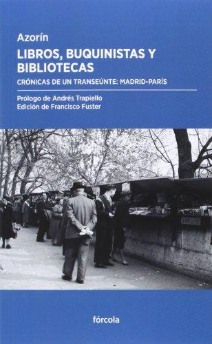 Libros, Buquinistas Y Bibliotecas. Crónicas De Un Transeúnte. Madrid-París (Periplos)