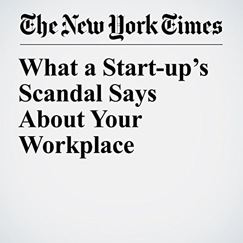 What a Start-up's Scandal Says About Your Workplace copertina