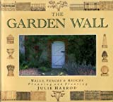 The Garden Wall: How to Plan and Plant for Walls, Fences and Hedges